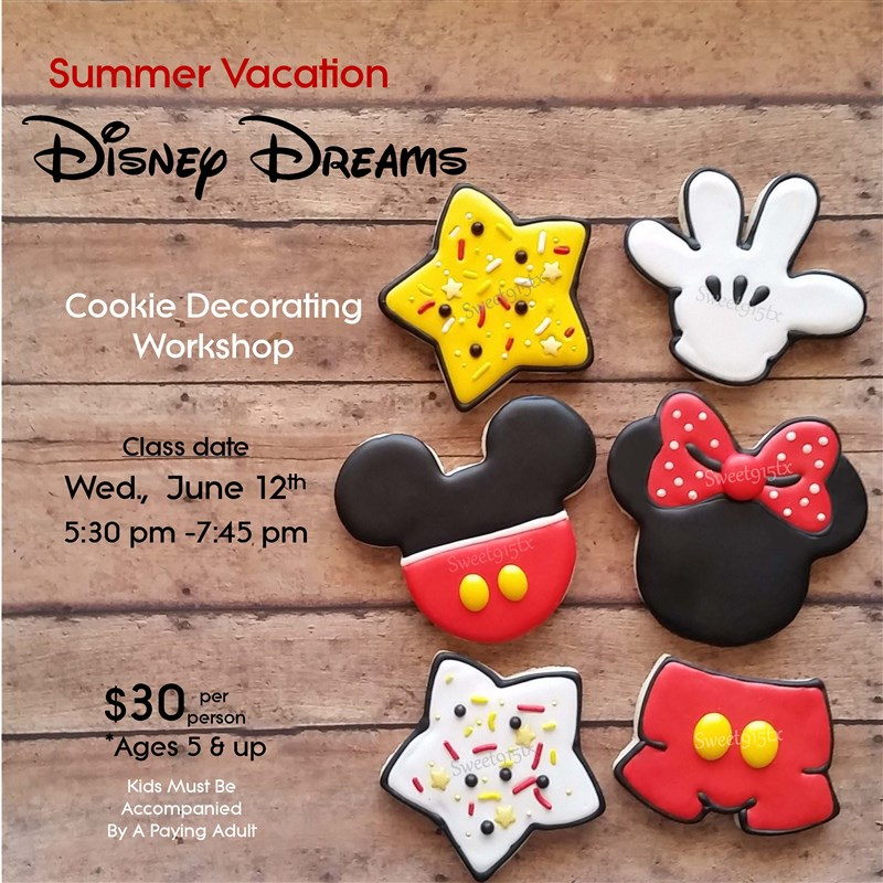 Get Information and buy tickets to Summer Vacation - Disney Dreams Cookie Decorating Workshop on Sweet915tx