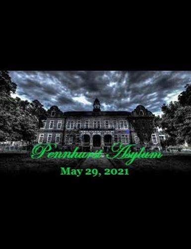 5/29/21 Pennhurst Asylum