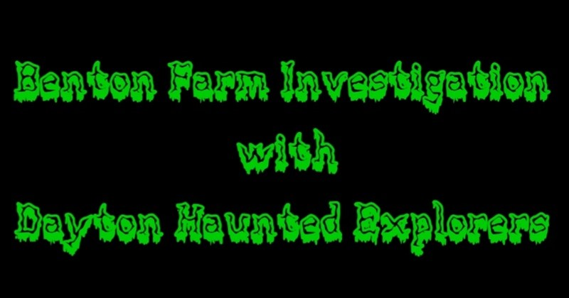 Get Information and buy tickets to Dayton Haunted Explorers @ Benton Farm Paranormal Investigation on Thriller Events