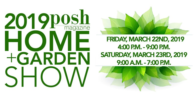 Get Information and buy tickets to 2019 Posh Magazine Home + Garden Show www.myposhmagazine.com on Posh Magazine