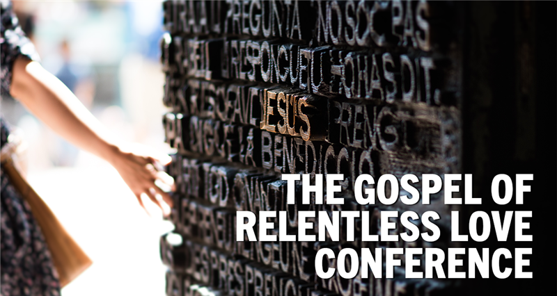 The Gospel of Relentless Love Conference