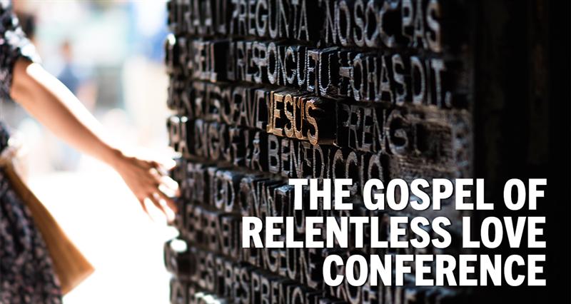 The Gospel of Relentless Love Conference