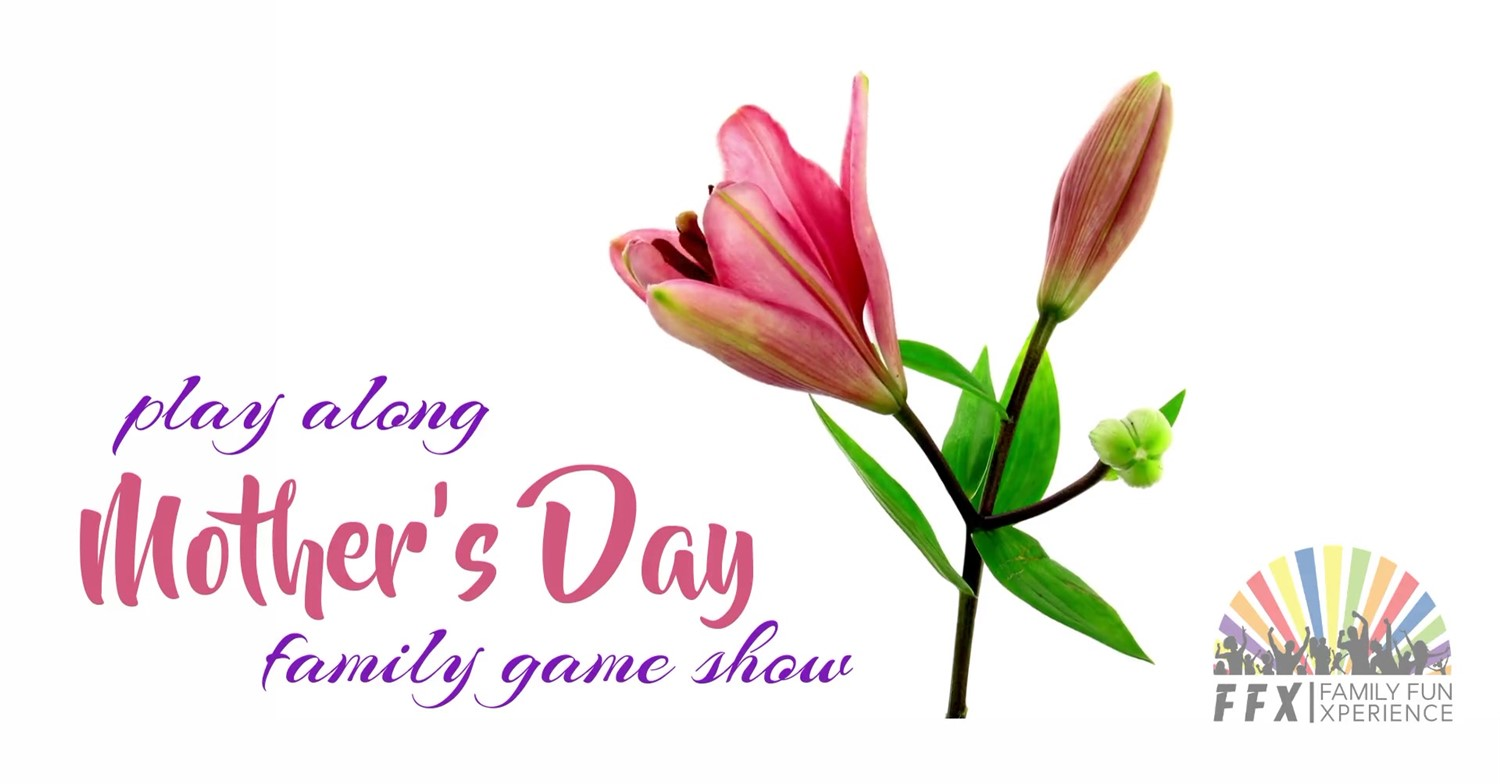 Mom's Day - Family Game Show Have fun with the whole family! on May 11, 00:00@FFX Theatre - Buy tickets and Get information on Family Fun Xperience tickets.ffxshow.org