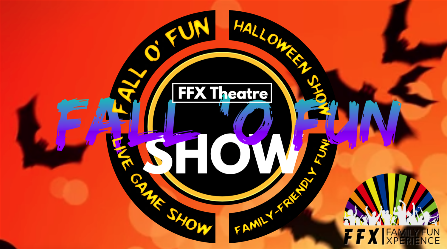 Fall'o'Fun Halloween Game Show Sensational and slightly spooky family fun! on Oct 29, 19:00@FFX Theatre - Buy tickets and Get information on Family Fun Xperience tickets.ffxshow.org