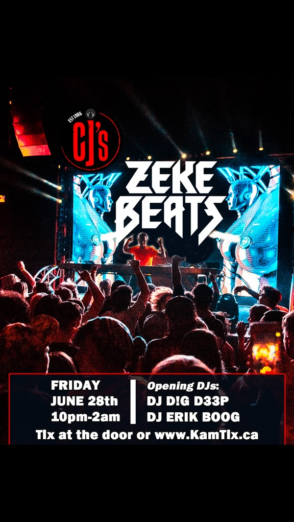 Get Information and buy tickets to Zeke Beats w/ DJ D!G D33P & DJ Eric Boog on www.KamTix.ca