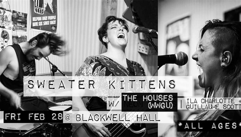 Get Information and buy tickets to Sweater Kittens, Houses Where We Grew Up plus Ila Charlottle & Guillaume Scott *ALL AGES on www.KamTix.ca
