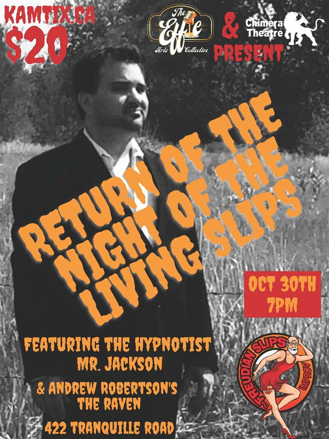 Get Information and buy tickets to Return Of The Night Of The Living Slips The Freudian Slips & The Hypnotist Mr Jackson on www.KamTix.ca