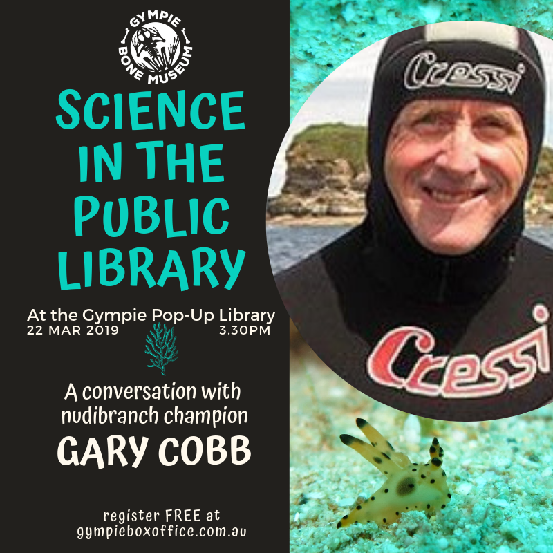 Get Information and buy tickets to Science in the Public Library with nudibranch champion Gary Cobb on Gympie Box Office