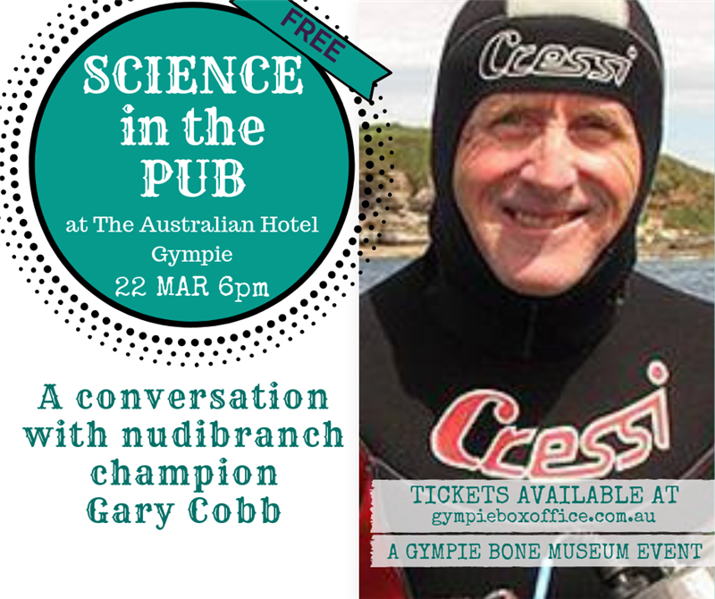 Get Information and buy tickets to Science in the Pub with nudibranch champion Gary Cobb on Gympie Box Office