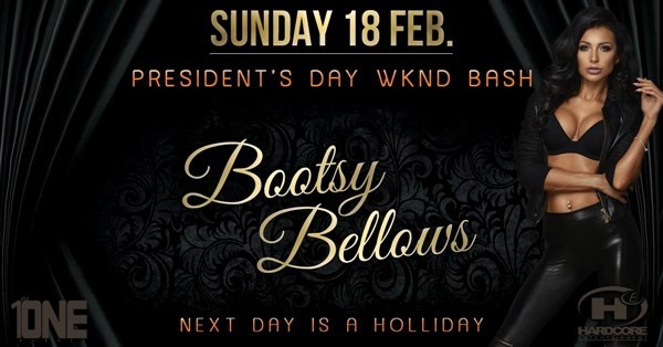 Get Information and buy tickets to 18th Annual President Day WKND Bash @ BOOTSY BELLOWS (MORE TICKETS AVAILABLE AT THE DOOR) on HARDCORE & PLUS ONE
