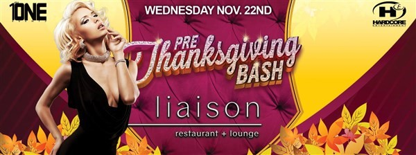 Get Information and buy tickets to Pre-Thanksgiving Bash @ LIAISON Hollywood (MORE TICKETS AVAILABLE AT THE DOOR) on HARDCORE & PLUS ONE