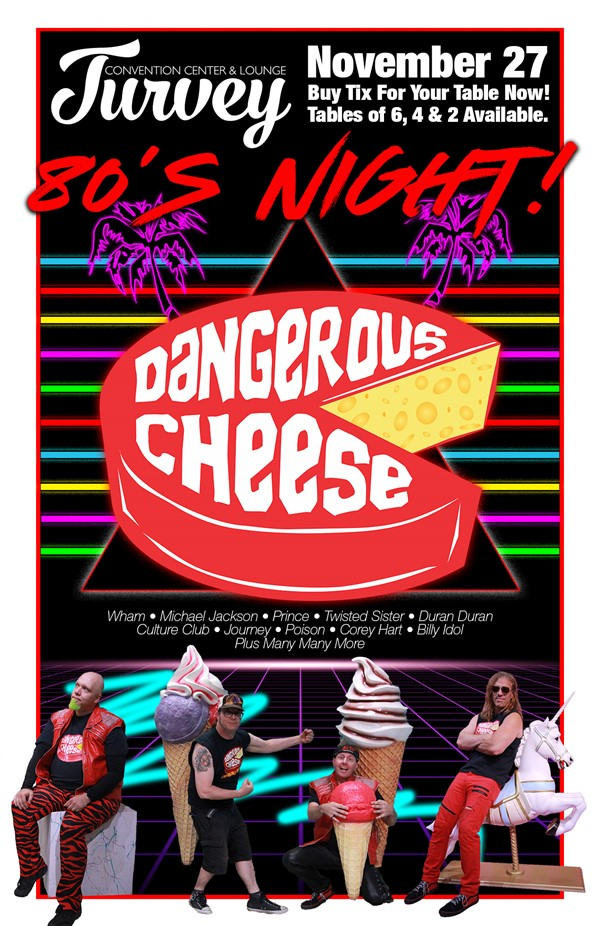 Get Information and buy tickets to Dangerous Cheese 80s NIGHT on Turvey Convention Center