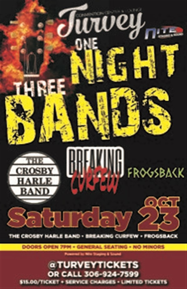 Get Information and buy tickets to CROSBY HARLE BAND, BREAKING CURFEW, & FROGSBACK Call for tickets, Crosby  (306)529-2955  Frogsback (306) 581-4638  Breaking Curfew. (306) 737-2791 on Turvey Convention Center
