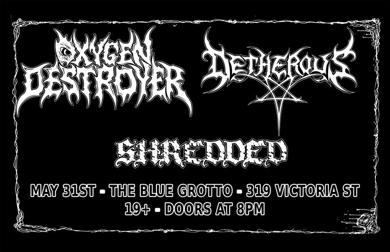 Get Information and buy tickets to OXYGEN DESTROYER, DETHERUS, SHREDDED  on The Blue Grotto