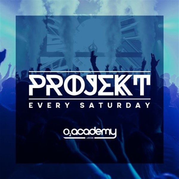 Get Information and buy tickets to PROJEKT - Saturdays at O2 Academy O2 Academy Leeds in Leeds, United Kingdom on Weekendmadness