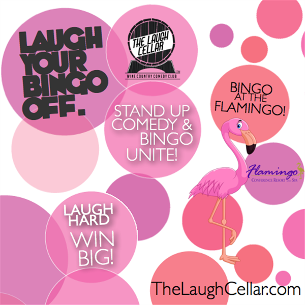 Get Information and buy tickets to Laugh Your Bingo Off Flamingo Resort Santa Rosa -$20 on The Laugh Cellar