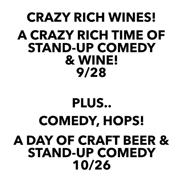 Get Information and buy tickets to FALL FUN TICKET - $42 Crazy Rich Wines! 9/28 + Comedy, Hops!10/26 on The Laugh Cellar