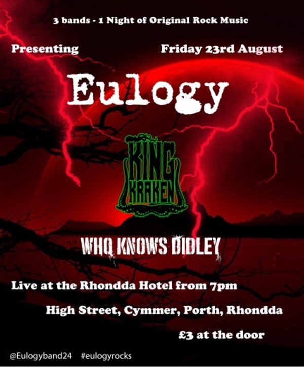 Get Information and buy tickets to Eulogy , King Kraken & Who Knows Didley (Original Rock) on www.rhonddahotel.com