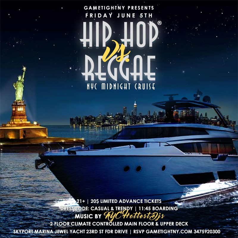 NYC Hip Hop vs. Reggae Midnight Yacht Party at Skyport Marin NYC Hip Hop vs. Reggae Midnight Yacht Party at Skyport Marin on Jun 05, 23:45@Skyport Marina - Buy tickets and Get information on GametightNY