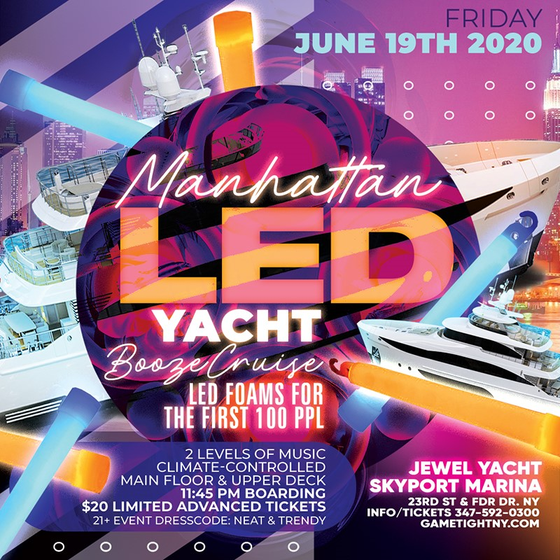 Manhattan LED Yacht Booze Cruise at Skyport Marina Jewel Yac Manhattan LED Yacht Booze Cruise at Skyport Marina Jewel Yac on Jun 19, 23:45@Skyport Marina - Buy tickets and Get information on GametightNY