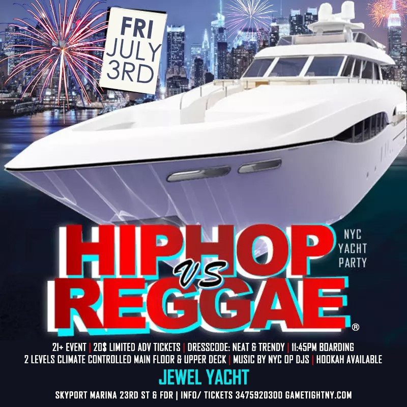 Get Information and buy tickets to NYC July 4th Weekend Hip Hop vs Reggae® Yacht Party at Skypo NYC July 4th Weekend Hip Hop vs Reggae® Yacht Party at Skypo on Mr Davis Productions, Inc.