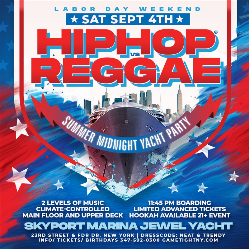 Get Information and buy tickets to Labor Day Weekend NYC Hip Hop vs Reggae® Midnight Cruise Skyport Marina Jewel Yacht  on GametightNY
