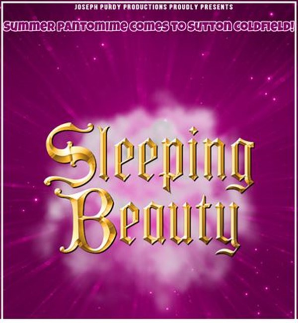 Get Information and buy tickets to Sleeping Beauty Summer Panto Joe Purdy Productions on Sutton Coldfield Town Hall