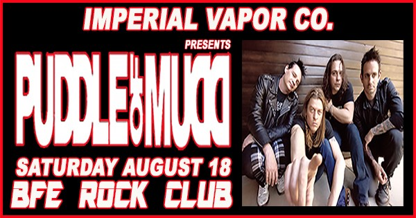 Get Information and buy tickets to Imperial Vapor Company Presents Puddle of Mudd TICKETS WILL BE AVAILABLE AT THE DOOR on BFE Rock Club