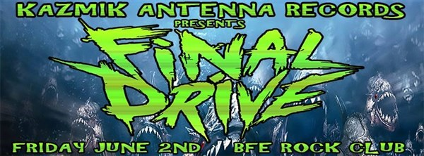 Get Information and buy tickets to Kazmik Antenna Records Presents Final Drive on BFE Rock Club