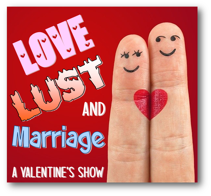 Get Information and buy tickets to Love, Lust, & Marriage A Valentine