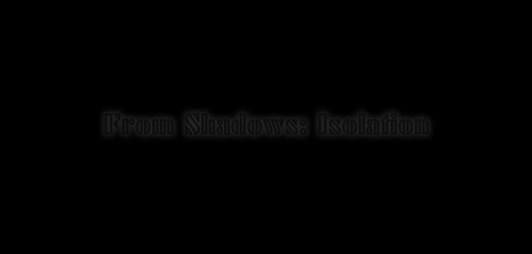 Get Information and buy tickets to From Shadows: Isolation  on From Shadows LRP