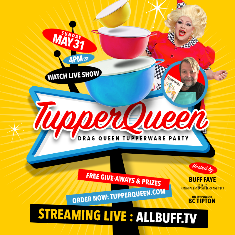 Buff Faye's TupperQueen.com Drag QueenTupperWare Party TupperQueen.com :: Shop & Order  Now on May 31, 16:00@LIVE STREAMING SHOW - Buy tickets and Get information on Buff Faye
