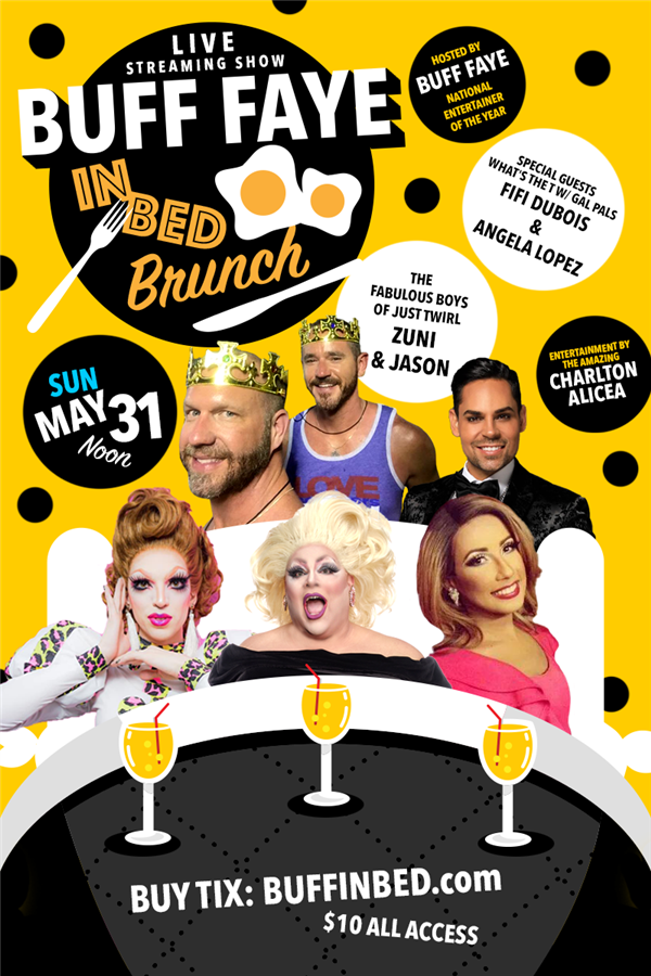 Get Information and buy tickets to BUFF IN BED Virtual Drag Brunch **Bring Your Own Brunch FREE SHOW :: BUY TICKETS TO DONATE or SPONSOR SHOW on Buff Faye