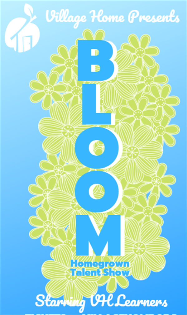 Get Information and buy tickets to BLOOM Homegrown Talent Show on Village Home