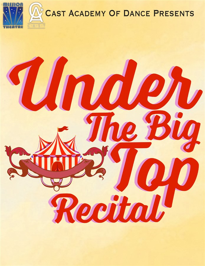 Get Information and buy tickets to CAST Dance Recital 2021 Under the Big Top FRIDAY on castacademy.org